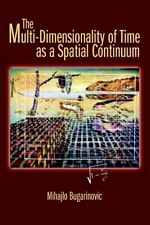 The Multi-Dimensionality of Time as a Spatial Continuum         . 9780595370580