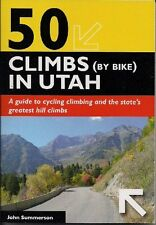 50 Climbs (by Bike) in Utah: A Guide to Cycling Climbing and the State's Greates