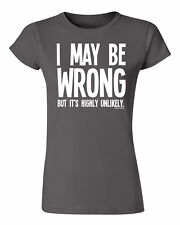 Ladies Fit T-Shirt I may Be Wrong But Its Highly Unlikely Funny Birthday Gift