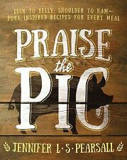 NEW Praise the Pig: Loin to Belly, Shoulder to Ham--Pork-Inspired Recipes