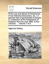 Of the Use and Abuse of Parliaments; In Two Historical Discourses, Viz. I. a Gen