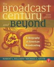 THE BROADCAST CENTURY AND BEYOND - HILLIARD, ROBERT L./ KEITH, MICHAEL C. - NEW