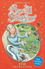 Spell Sisters: Evie the Swan Sister by Castle, Amber 0857072528 The Fast Free