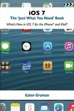 """iOS 7: The """"Just What You Need"""" Book: What's New in iOS for ... by Gruman, Galen"""