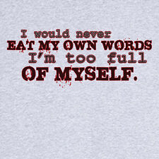 Eating My Own Words Funny Novelty T Shirt