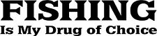 "Fishing Drug Of Choice - 9"" x 2.1"" Choose Color - Decal Sticker #1705"