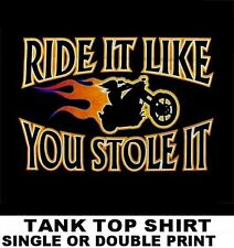 RIDE IT LIKE YOU STOLE IT MOTORCYCLE RIDER BIKER FLAMES SKULL TANK TOP SHIRT X44