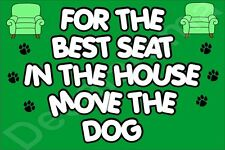 FOR THE BEST SEAT IN THE HOUSE MOVE THE DOG (L-Y) Fridge Magnet Gift/Present