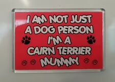 I'M NOT JUST A DOG PERSON I'M A CAIRN TERRIER MUMMY FRIDGE MAGNET GIFT DOG