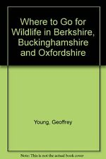 Where to Go for Wildlife in Berkshire, Buckinghamshire and Oxfordshire,GOOD Book