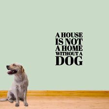 A House is not a Home without a Dog 20 x 24 Wall Decal