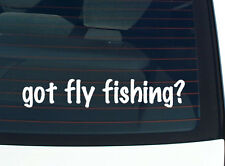 got fly fishing? FISHING LURE LURES FUNNY DECAL STICKER ART WALL CAR CUTE
