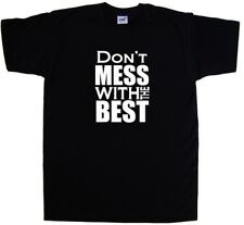 Dont Mess With The Best Funny T-Shirt