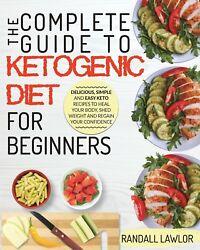 Keto Diet For Beginners: The Complete Guide To The Ketogenic Diet For Beginners