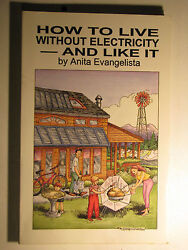 HOW TO LIVE WITHOUT ELECTRICITY ANA LIKE IT by Anita Evangelista 1997 Paperback $10.00