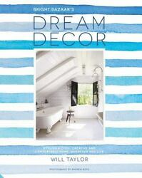 Dream Decor: Styling a Cool Creative and Comfortable Home Wherever You Live b