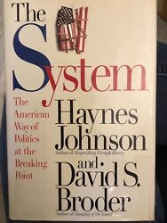 The System : The American Way of Politics at the Breaking Point by Haynes...