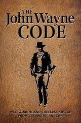 The John Wayne Code: Wit Wisdom and Timeless Advice by Media Lab Books the Of $6.10