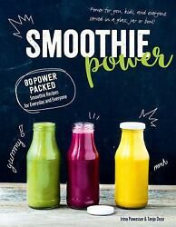 Smoothie Power: 80 Power Packed Smoothie Recipes for Every Day and Everyone by $6.56