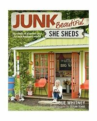 Junk Beautiful: She Sheds: Hundreds of Inspired Ideas for Your Backyard Retreat