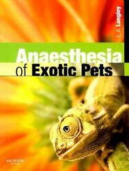Anaesthesia of Exotic Pets by Lesa Longley (2008 Trade Paperback) $95.00