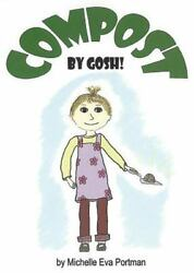 Compost By Gosh: An Adventure with Vermicomposting by Portman Michelle Eva H $8.86