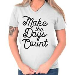 Make The Days Count Inspirational Novelty Women V Neck Short Sleeve T Shirts $8.99