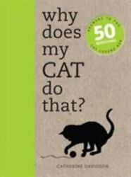 Why Does My Cat Do That?: Answers to the 50 Questions Cat Lovers Ask by in New $8.98