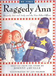 My First RAGGEDY ANN:   RAGGEDY ANN AND ANDY AND THE NICE POLICE OFFICER 1991