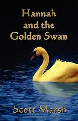 Hannah and the Golden Swan by Marsh Scott