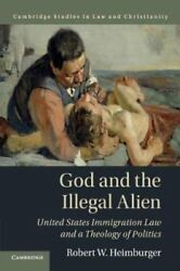 God and the Illegal Alien United States Immigration Law and a T... 9781316629833