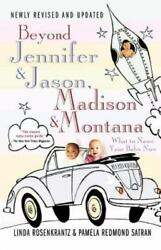 Beyond Jennifer & Jason Madison & Montana: What to Name Your Baby Now by Rosen