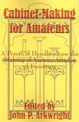 Cabinet-Making for Amateurs : A Practical Handbook on the Making of Various...