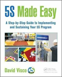 5S Made Easy : A Step-By-Step Guide to Implementing and Sustaining Your 5S...
