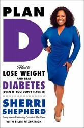 Plan D: How to Lose Weight and Beat Diabetes (Even If You Don't Have It) by She