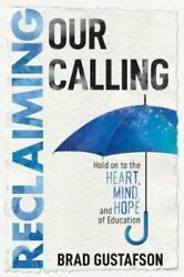 Reclaiming Our Calling Hold on to the Heart Mind and Hope of ... 9781948334044