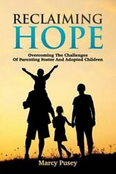 Reclaiming Hope : Overcoming the Challenges of Parenting Foster and Adopted...
