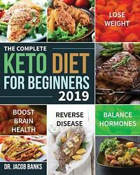 Complete Keto Diet for Beginners 2019 Lose Weight Balance Hormones Boost Brain