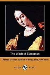 The Witch of Edmonton by Dekker Rowley & Ford Dodo Press Paperback BRAND NEW!