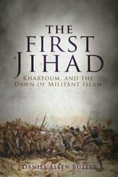 The First Jihad : The Battle for Khartoum and the Dawn of Militant Islam by...