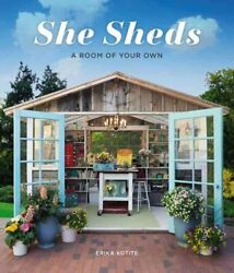 She Sheds A Room of Your Own by Erika Kotite 9781591866770  Brand New