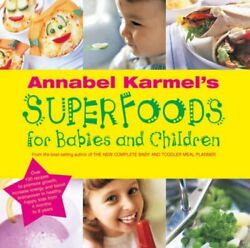 Annabel Karmel's Superfoods for Babies and Children 9780091879020  Brand New