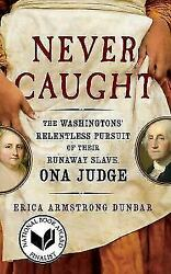 Never Caught The Story of Ona Judge by Erica Armstrong Dunbar Book Paperback