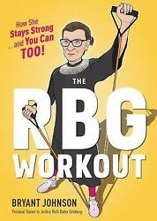 The RBG Workout: How She Stays Strong . . . and You Can Too! by Johnson Bryant