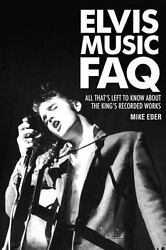 Elvis Music FAQ: All That#x27;s Left to Know About the King#x27;s Recorded Works by Ede $6.56