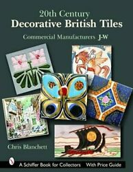 20th Century Decorative British Tiles: Commercial Manufacturers... 9780764324673