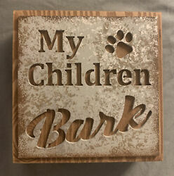"""""""My Children Bark"""" Small Wood Sign 4 3 4quot; square Dog Lover Puppy Gift Pet $4.50"""