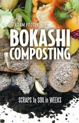 Bokashi Composting Scraps to Soil in Weeks by Adam Footer 9780865717527 $19.31