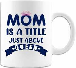 Mom A Title Just Above Queen Unique Coffee Or Tea Mug A Great Gift For Mom Fun $12.99