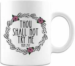 Thou Shall Not Try Me Mom 24 7. Fun And Unique Coffee Or Tea Mug For Mom. Great $12.99